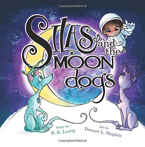 Silas and the Moon Dogs by R. K. Lustig