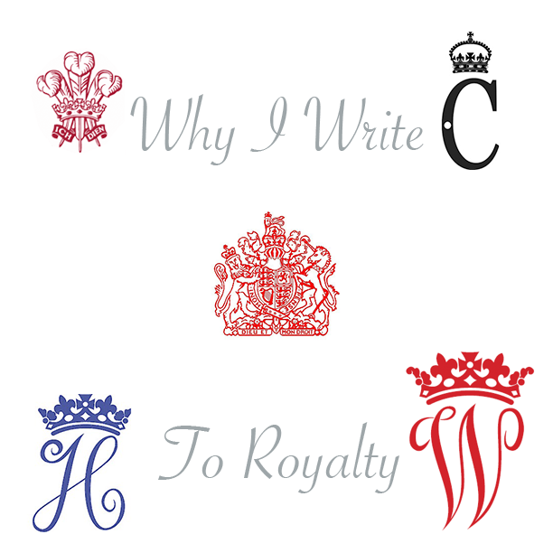 Why I write to Royalty